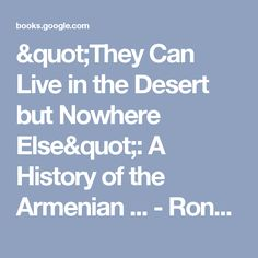 """They Can Live in the Desert but Nowhere Else"": A History of the Armenian ... - Ronald Grigor Suny - Google Books"