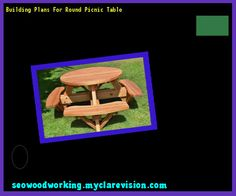 Building Plans For Round Picnic Table 113531 - Woodworking Plans and Projects!