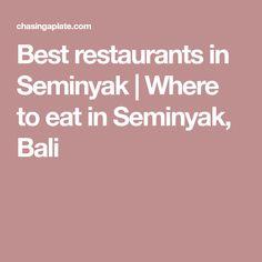 Best restaurants in Seminyak | Where to eat in Seminyak, Bali