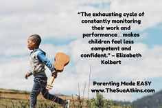 "Parenting Made EASY   www.TheSueAtkins.com /  / ""The exhausting cycle of constantly monitoring their..."