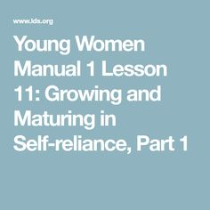 Young Women Manual 1 Lesson 11: Growing and Maturing in Self-reliance, Part 1
