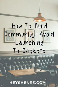 How to launch your business and avoid the crickets