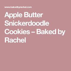 Apple Butter Snickerdoodle Cookies – Baked by Rachel