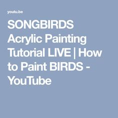 SONGBIRDS Acrylic Painting Tutorial LIVE | How to Paint BIRDS - YouTube