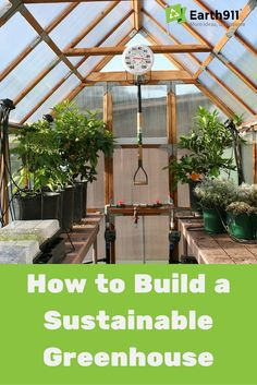 Learn how to build a greenhouse that's filled with sustainable features. Grow your organic garden in your own backyard greenhouse.
