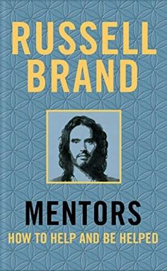 [Get Book] Mentors: How to Help and be Helped Author Russell Brand, #WhatToRead #GoodReads #Bookshelves #BookPhotography #Fiction #Bookshelf #IReadEverywhere #BookLovers #Bibliophile