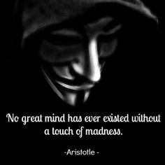 """..No great mind has ever existed without a touch of madness"""