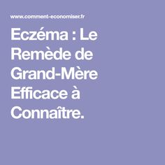 Eczéma : Le Remède de Grand-Mère Efficace à Connaître. Eczema Bebe, Detox, Health Fitness, How To Remove, Nutrition, Solution, Lotions, Fruit, Natural Treatments
