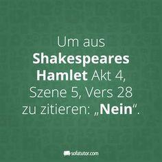 "Mehr witzige Sprüche gibt es hier: http://magazin.sofatutor.com/lehrer/ ""Um aus Shakespeares Hamlet Akt 4, Szene 5, Vers 28 zu zitieren: 'Nein'."" True Stories, Sarcasm, Be Different, Funny Memes, Funny Quotes, Hilarious, Life Quotes, Words Quotes, Best Quotes"