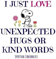 Kind words Snoopy quote via www.Facebook.com/SpiritualChocoholics    Love this quote... when my daughter or son does this,  I feel so loved.!