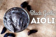 ..black garlic at home, I will endlessly try to find more excuses to have more garlic in my life. I also really love mayo. The answer? Black garlic aioli.