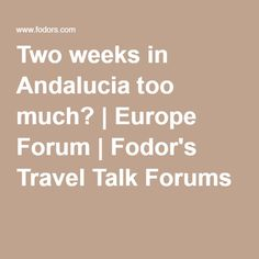 Two weeks in Andalucia too much? | Europe Forum | Fodor's Travel Talk Forums