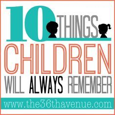10 Things Children Will Always Remember - Great Article!