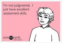 INTJ ---- You say judgmental like it's a bad thing.