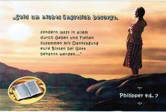 Philipper 4:6,7...seid um nichts ängstlich besorgt... Philippians 4:6,7...Do not be anxious over anything...