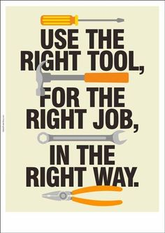 Right-tool,-right-job,-right-way                                                                                                                                                     More