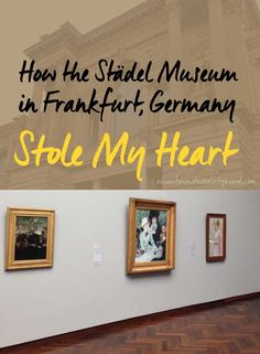 How the Städel Museum in Frankfurt, Germany Stole My Heart • Tourist is a dirty word blog