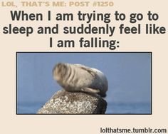 When I am trying to go to sleep and suddenly feel like...