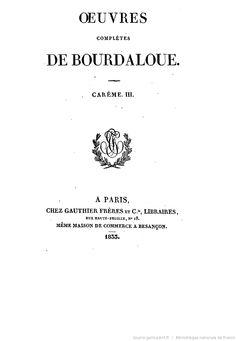 Oeuvres complètes de Bourdaloue. 4 / (précédées d'une notice sur la vie et les oeuvres de Bourdaloue, par J. Labouderie et de la préf. du P. Bretonneau)