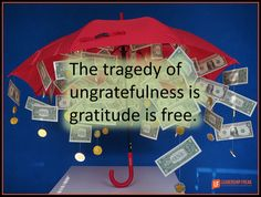 You may think being ungrateful makes you look powerful. Nothings good enough for you. But the companions of ungratefulness are disappointment, frustration, stress, and negativity. Ungratefulness sa...