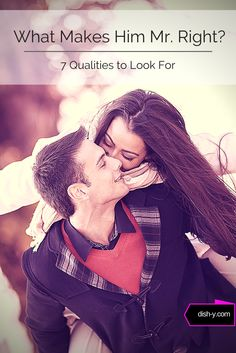 Is your boyfriend marriage material? Is your relationship the real thing? Here are 7 character qualities to consider when you want to determine if your man can be elevated to the status of Mr. Right.