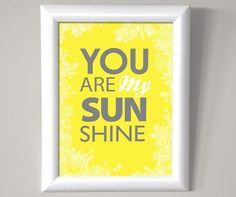 "You Are My Sunshine by cloudninecreative: 8.3 x 11.7""  #Print #cloudninecreative"