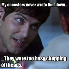 My ancestors never wrote that down... They were too busy chopping off heads. #Grimm