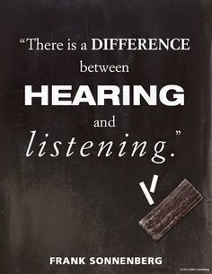 """""""There is a difference between hearing and listening."""" ~ Frank Sonnenberg www.FrankSonnenbergOnline.com"""