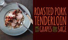 roasted pork tenderloin with grapes + sage