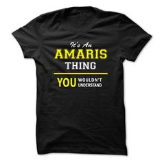 Its An AMARIS thing, you ✓ wouldnt understand !!AMARIS, are you tired of having to explain yourself? With this T-Shirt, you no longer have to. There are things that only AMARIS can understand. Grab yours TODAY! If its not for you, you can search your name or your friends name.Its An AMARIS thing, you wouldnt understand !!