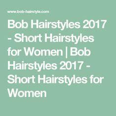 Bob Hairstyles 2017 - Short Hairstyles for Women | Bob Hairstyles 2017 - Short Hairstyles for Women
