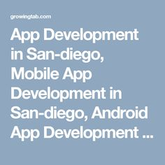 App Development in San-diego, Mobile App Development in San-diego, Android App Development in San-diego, Ios App Development in San-diego, window App Development in San-diego, San-diego Mobile App Development, San-diego Ios App development, San-diego Android App development, San-diego App development, App development San-diego in lowest price. http://growingtab.com/ad/services-app-development/209/united-states/3191/california/40732/san-diego