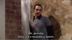 """Ah, gravity..."" Sheldon <3"