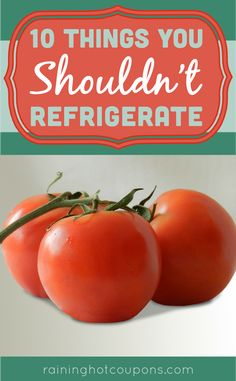 10 Things You Shouldn't Refrigerate Sponsored Link *Get more FRUGAL Articles, tips and tricks from Raining Hot Coupons here* REPIN IT HERE 10 Things You Shouldn't Refrigerate Did you know that some food and perishable items actually do better outside of the fridge? It may come as a surprise, but some of the things your …