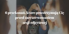 6 przekonań, które powstrzymują Cię przed zarezerwowaniem sesji zdjęciowej.    Profesjonalna sesja zdjęciowa Warszawa
