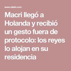 Macri llegó a Holanda y recibió un gesto fuera de protocolo: los reyes lo alojan en su residencia