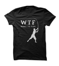 WTF Humor - Want To Fish - Fishing T Shirt - Other colors are available - clothes, fashion, funny, men, women