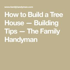 How to Build a Tree House — Building Tips — The Family Handyman