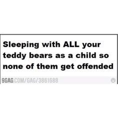 My sister and I did this with all our stuffed animals, not just our teddy bears. We had a crowded bed.