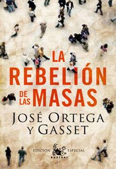 La rebelión de las masas, José Ortega y Gasset http://fitxesdelectura.blogspot.com.es/2013/03/la-rebelion-de-las-masas-jose-ortega-y.html
