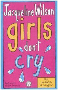 Amazon.it: Girls don't cry. Tre ragazze tre: 4 - Jacqueline Wilson, N. Sharratt, S. Daniele - Libri