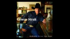 George Strait - Always Never The Same