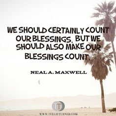 Quotes of the Day www.teelieturner.com Make our blessings count. #inspirationalquotes