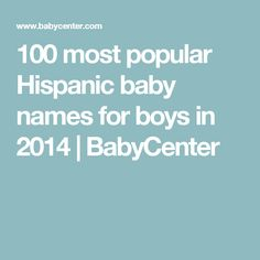 100 most popular Hispanic baby names for boys in 2014 | BabyCenter