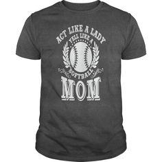 Act Like A Lady Yell Like A Softball Mom T Shirt   #mothers #day2017 #tshirt #tshirt #tee #2017 #sunfrog #coupon