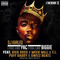 DJ Khaled ft. Rick Ross, Meek Mill, T.I., Diddy & Swizz Beatz – I Feel Like Pac / I Feel Like Biggie