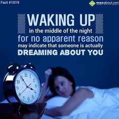 Fact-Waking up in the middle of the night for no apparent reason may indicate that someone is actually dreaming about you.
