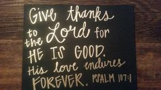 """Give thanks to the Lord for He is good. His love endures forever."" -psalm 107:1Thanks Painted Canvas by ThreeLimesandALemon on Etsy"