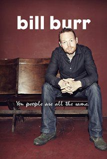 Bill Burr: You People Are All the Same. (Video 2012)