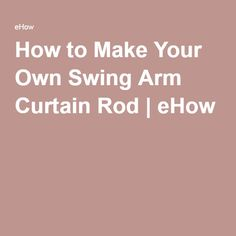 How To Make Your Own Swing Arm Curtain Rod Swing Arm Curtain Rods Curtain Rods Diy